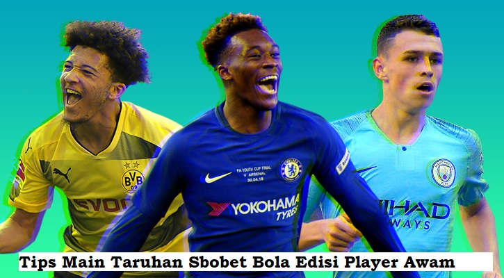 Tips Main Taruhan Sbobet Bola Edisi Player Awam